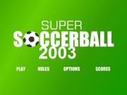 Super soccerball 2003. Presented By: SUPERARCADE.COM LOADING 2003 PLAY RULES OPTIONS SCORES A simple keepie-up game, move the player under ball to kick,knee, or head it. There are also summersault kicks and dives inthere somewhere. high score will put you on Scoreboard. SCOREBOARD MMMMMMMMMMMM % 8888888888888 100 SCORE 1ST 2ND 3RD KICKUP BEST 8888 RETRIEVE BALL 88888888 888888888888888888 88888888888888 LONGEST KICK-UP...