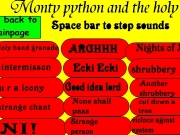 The monthy Python soundboard. THE MONTY PYTHON SOUND BOARD A tribute to monty python By Jako.inc Pick a movie AND MEANING OF LIFE HOLY GRAIL BRIAN click here for credits now stop clicking intermisson tim Monty and the holy grail Holy hand granade u r loony strange chant NI! Nasty big pointy teeth ARGHHH Ecki Space bar sounds Good idea lord None shall pass Strange person Charged by god NOO Nights of Ni shrubbery Another cut do...